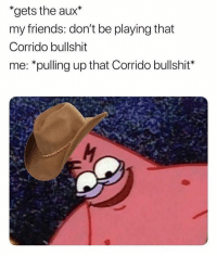 """Friends, Latinos, and Memes: """"gets the aux*  my friends: don't be playing that  Corrido bullshit  me: *pulling up that Corrido bullshit* You know it Follow👉@nochill_latinos"""