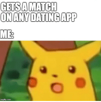 Me all the time.: GETSAMATCH  ONANY DATINGAPP  ME  imgflip.com Me all the time.