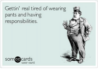 pantsed: Gettin' real tired of wearing  pants and having  responsibilities.  cards  SOm  ee  user card