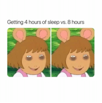 Girl Memes, Sleep, and  Hours: Getting 4 hours of sleep vs. 8 hours