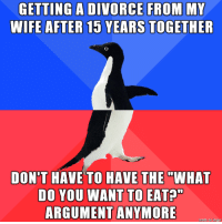 """Divorce, Wife, and You: GETTING A DIVORCE FROM MY  WIFE AFTER 15 YEARS TOGETHER  DON'T HAVE TO HAVE THE""""WHAT  DO YOU WANT TO EATA""""  ARGUMENT ANYMORE  made on imaur Its the little things, right?"""