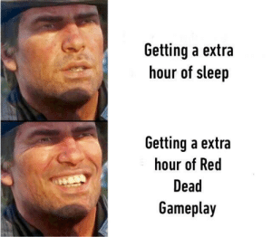 Daylight Savings, Sleep, and How: Getting a extra  hour of sleep  Getting a extra  hour of Red  Dead  Gameplay how i'm going to be this upcoming daylight savings day