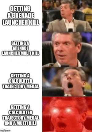 Destiny, Quest, and Com: GETTING  A GRENADE  LAUNCHER KILL  GETTINGA  GRENADE  LAUNCHER MULTIKILL  GETTINGA  CALCULATED  TRAIECTORY MEDAL  GETTINGA  CALCULATED  TRAJECTORYMEDAL  ANDAMULTI KI LL  imgflp.com When you're doing the Mountaintop quest