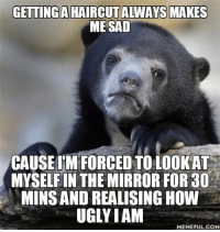 advice-animal:  Maybe I should start loving myself more: GETTING A HAIRCUT ALWAYS MAKES  ME SAD  CAUSEU'M FORCED TO LOOKAT  MYSELFIN THE MIRROR FOR 30  MINS AND REALISING HOW  UGLYIAM  MEMEFUL.COM advice-animal:  Maybe I should start loving myself more