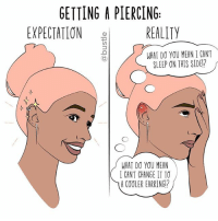 GETTING A PIERCING  EXPECTATION REALITY  WHAT DO YOU MEAN I CANT  SLEEP ON THIS SIDE?  WHAT DO YOU MEAN  I CAN'T CHANGE IT TO  A COOLER EARRING? truuuuu (🎨: @victoriawarnken)