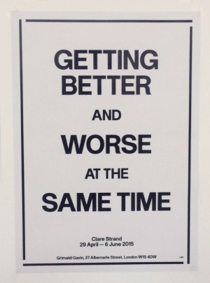 wis: GETTING  BETTER  AND  WORSE  AT THE  SAME TIME  Clare Strand  29 April 6 June 2015  Grimaldi Gavin, 27 Albemarle Street, London WIS 4DW