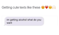 cute texts: Getting cute texts like these  im getting alcohol what do you  Want