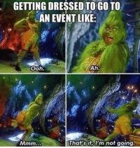 Memes, 🤖, and Event: GETTING DRESSED TO GO TO  AN EVENT LIKE:  ooh.  Ah.  That's it, Km not going