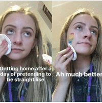 Kik, Lgbt, and Memes: Getting home after a  day of pretending to Ah much better  be straight like who wants to fight me -paige (@lamespacegay) creds: to artist-creator backup account: @lgbt._.squad3 (look down below for more info) ‼️don't engage with any hate or bigots, we will take care of it all‼️ • • other ways to contact me by: snapchat: paige3502 kik: falloutpaige_ • • HOTLINES: suicide: 1-800-784-8433 bullying: 1-800-420-1479 self harm: 1-800-DONT-CUT, 1-800-344-HELP eating disorders: 1-847-831-3438 rape and sexual assault: 1-800-656-4673 lifeline: 1-800-273-8255 trevor project: 1-866-488-7386 grief support: 1-650-321-3438 runaway: 1-800-843-5200, 1-800-843-5678 depression: 1-630-482-9696 abuse: 1-800-799-7233, 1-800-787-3224 • • pride gay lesbian bisexual transgender iamhuman pansexual greyromantic asexual demigirl agender mtf demiboy ftm gayisok rainbows genderfluid genderflux genderqueer nonbinary noh8 queer lgbtqa lgbtequality saga support polysexual lgbtsquad saga lgbtcommunity