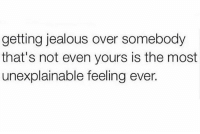 Jealous, True, and Though: getting jealous over somebody  that's not even yours is the most  unexplainable feeling ever. True though.. 🤷‍♂️ https://t.co/nU0NwWPpLA