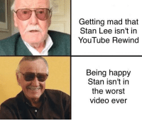Funny, Stan, and Stan Lee: Getting mad that  Stan Lee isn't in  YouTube Rewind  Being happy  Stan isn't in  the worst  video ever Be happy via /r/funny https://ift.tt/2rppB9B