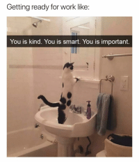 Funny, Work, and Bills: Getting ready for work like  You is kind. You is smart. You is important. You is not going to quit because you have bills to pay😹😹 girlsthinkimfunnytwitter almostfriday thursdaythoughts motivation