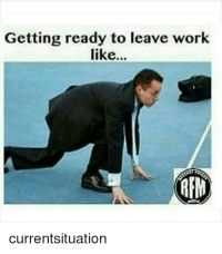Getting ready to leave work  like...  ArN  currentsituation