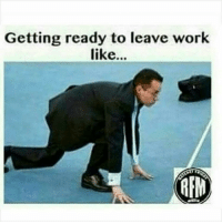 Getting ready to leave work  like...  REM currentsituation