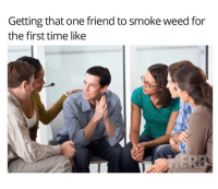 TAG that one friend 😎 @herb: Getting that one friend to smoke weed for  the first time like TAG that one friend 😎 @herb