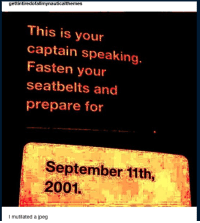 September, Jpeg, and For: gettintiredofallmynauticalthemes  This is your  captain speaking  Fasten your  seatbelts and  prepare for  September 11th,  2001  I mutilated a jpeg theres no caption for this