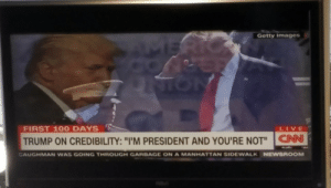 """Anaconda, Bad, and cnn.com: Getty images  FIRST 100 DAYS  HRST  LIVE  TRUMP ON CREDIBILITY: """"I'M PRESIDENT AND YOU'RE NOT CNN  CAUGHMAN WAS GOING THROUGH GARBAGE ON A MANHATTAN SIDEWALK  NEWSROOM bace-jeleren:  magicalgirlmindcrank:  sexhaver: we're all going to die There's no way this isn't edited… OH MY GOD ITS REAL   We're in the bad end timeline, folks"""