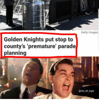 Can we get an L in the chat for Vegas planning their parade when they're down 3-1: Getty Images  Golden Knights put stop to  county's 'premature' parade  planning  @nhl_ref_logic Can we get an L in the chat for Vegas planning their parade when they're down 3-1