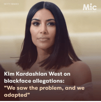 """Less than one week after Kim Kardashian West caused controversy by teasing her new makeup line KKW Beauty with darkened images of herself, leading many to accuse her of using blackface, she spoke out about what really happened. During an interview with the New York Times, Kardashian West spoke about the blackface controversy. """"I would obviously never want to offend anyone,"""" she began. """"I used an amazing photographer and a team of people. I was really tan when we shot the images, and it might be that the contrast was off."""" According to her, she showed the image to a variety of people and no one said a thing. Ultimately, however, when she saw people speaking out online, she understood why people took offense and immediately changed the images she released subsequently. """"Of course, I have the utmost respect for why people might feel the way they did,"""" she said. """"But we made the necessary changes to that photo and the rest of the photos. We saw the problem, and we adapted and changed right away. Definitely I have learned from it."""" Kardashian West and her makeup brand's social media accounts have been updated with images of her that aren't nearly as darkened, though that one darker image still remains. Even admitting there was a controversy is something that many Kardashians haven't done in the past (think Khloe and Kylie's recent accusations of cultural appropriation and ripping off indie designers on several occasions), let alone copping to it and then making sure it never happens again. Do you think Kim's response was appropriate?: GETTY IMAGES  Mic  Kim Kardashian West on  blackface allegations:  """"We saw the problem, and we  adapted"""" Less than one week after Kim Kardashian West caused controversy by teasing her new makeup line KKW Beauty with darkened images of herself, leading many to accuse her of using blackface, she spoke out about what really happened. During an interview with the New York Times, Kardashian West spoke about the blackface controversy. """"I would ob"""