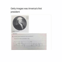 Relatable, How, and Media: Getty images was America's first  president  Getty Images  5. A) Who was America's first president?  America's first president was It really sucks how the media shits on pewdiepie and portrays him as a racist so they can get a click bait headline -Beenis