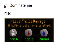 Target, Strong, and Ice: gf: Dominate me  me  Level 94: Ice Barrage  A multi-target strong ice attack  500/4  500/2 500