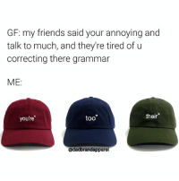 😂 bout to cop this hat right now! Get yours today via @dadbrandapparel and get 15% off with this code WOT15 🔥( link in their bio ): GF: my friends said your annoying and  talk to much, and they're tired of u  correcting there grammar  ME:  you're  too*  their*  @dadbrandapparel 😂 bout to cop this hat right now! Get yours today via @dadbrandapparel and get 15% off with this code WOT15 🔥( link in their bio )