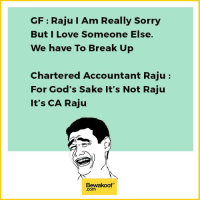 Memes, Break Up, and 🤖: GF Raju I Am Really Sorry  But I Love Someone Else.  We have To Break Up  Chartered Accountant Raju  For God's Sake it's Not Raju  It's CA Raju  Bewakoof All CA's can relate to this :p  Shop now: bit.ly/BewakoofCollection