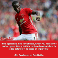"""True.: @ggmu fans  """"He's aggressive. He's very athletic, which you need in the  modern game. He's got all the tools and credentials to be  a top defender if he keeps on improving.'  Rio Ferdinand on Eric Bailly- True."""