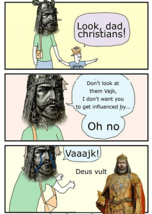 Dad, Meme, and History: GH  Look, dad,  christians!  Don't look at  them Vajk,  I don't want you  to get influenced by...  Oh no  Vaaajk!  Deus vult High quality Hungarian meme