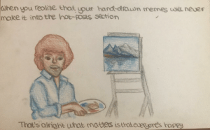 meirl: Ghen you realize that upur hand-drawn memes uoill neuer  make it into the hot-posts section  That's alright what matters isthateueyore's haPpy meirl