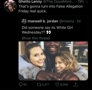 Then Sentencing Sunday by MalikSJohnson MORE MEMES: Ghetto Lenny @The_GoyaMont.. .19h  That's gonna turn into False Allegation  Friday real quick.  maxwell b. jordan @mxwzy 1d  Did someone say its White Girl  Wednesday??09  Show this thread  214,217  62  9,086 Then Sentencing Sunday by MalikSJohnson MORE MEMES