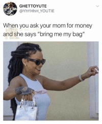 "😂lol: GHETTOYUTE  @YhYHhH YOUTIE  When you ask your mom for money  and she says ""bring me my bag"" 😂lol"