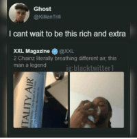 killian: Ghost  @Killian Trill  l cant wait to be this rich and extra  XXL Magazine ● @XXL  L Magazine@XXL  2 Chainz literally breathing different air, this  man a legend