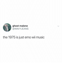 Emo, Music, and Ghost: ghost malone  @WAVYJEANS  the 1975 is just emo wii music this is the only thing that makes sense in the world