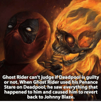 Have you guys seen the new Deadpool 2 Teaser Trailer? What are you opinions on it?: Ghost Rider can't judge if Deadpool is guilty  or not. When Ghost Rider used his Penance  Stare on Deadpool, he saw everything that  happened to him and caused himto revert  back to Johnny Blaze.  ontja Have you guys seen the new Deadpool 2 Teaser Trailer? What are you opinions on it?