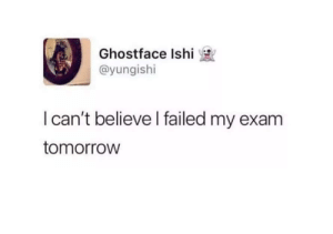 When you already how it's gonna be 💥: Ghostface Ishi  @yungishi  I can't believe I failed my exam  tomorrow When you already how it's gonna be 💥