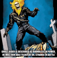 Ghost Rider , Memes, and Snapchat: GHOSTRIDER IS DESCRIBED AS BOUNDLESSIN POWER,  HE WASEVEN ABLE TO DEFEAT DR. STRANGE IN BATTLE Ghost rider - - • ghostrider marvel drstrange marvelmovies spiderman spidermanhomecoming marvelcomics marvelhero hero snapchat heroforhire wolverine deadpool