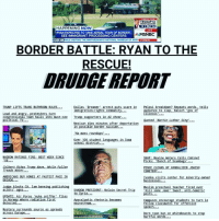 """GHT 10  TRUMP THE  FIRST MONTH  8 LOS 14  HAPPENING NOW  LIVE  RYAN EXPECTED TO TAKE AERIAL TOUR OF BORDER,  MSNBC  SEE IMMIGRANT PROCESSING CENTERS  ENROOTSHIWHILE VISITING THE SMITHSONIAN'S NATIONAL MUSEUM OF AFRIK  54AM MT  BORDER BATTLE: RYAN TO THE  RESCUE!  DRUDGE REPORT  Dallas Dreamer  arrest puts scare in  Pelosi breakdown? Repeats words tells  TRUMP LIFTS TRANS BATHROOM RULES  immigration-rights community...  audience to cla  Kasic  ov of  Loud and angry protesters turn  Illinois'.  congressional town halls into must-see Irump supporters in AZ cheer...  political TV  Quoted """"Martin Luther Sing  Mexican dies minutes after deportation  ossible border suicide  in  No mass roundups  Over 100 student languages in Iowa  school district  HAPPY  REPEAL DAY  MADDOW RATINGS FIRE: BEST WEEK SINCE  SNAP: Maxine Waters Calls Cabinet  08  Picks  Bunch of Scumbags  olbert Ride  mp Wave, while Fallo  PENCE CLEANS UP VANDALIZED JEWISH  Treads Water.  CEMETERY  AMERICANS BUY HOMES AT FASTEST PACE IN  Ivanka visits center for minority-owne  DECADE  businesses  Judge blocks CA. law bannin  ublishin  Muslim preschool teacher fired over  actors  ages.  SHADOW PRESIDEN  McCain Secre  Kill some Jews' tweet, anti-Semitic  to Syria  posts  UPDATE: Air Force  nuke sniffer flies  to Norway where radiation first  Apocalyptic rhetoric becomes  Campuses encourage students to turn in  detected  mainstream  fellow classmates for offensive  speech  Mystery surrounds source as spreads  across Europe  oom ban on whiteboards to sto  Dorm  hurtful words 📰REAL """" UnCensored News"""".📰 FreeSpeech & Freedom Of The Press News@Www.DRUDGE REPORT.Com longbeach miamibeach texas pasadena victorville losangeles hollywood boston philadelphia sanjose Disneyland santaana ventura whittier sacramento beverlyhills glendale arizona santamonica huntingtonbeach chicago colorado IE sandiego sanfrancisco lagunabeach Nyc irvine hawaii newjersey"""