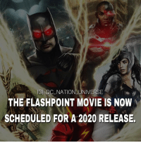 Batman, Memes, and Superman: GI DC NATION UNIVERSE  THE FLASHPOINT MOVIE IS NOW  SCHEDULED FOR A 2020 RELEASE. Who's excited ?!! dc dccomics dceu dcu dcrebirth dcnation dcextendeduniverse batman superman manofsteel thedarkknight wonderwoman justiceleague cyborg aquaman martianmanhunter greenlantern theflash greenarrow suicidesquad thejoker harleyquinn comics injusticegodsamongus
