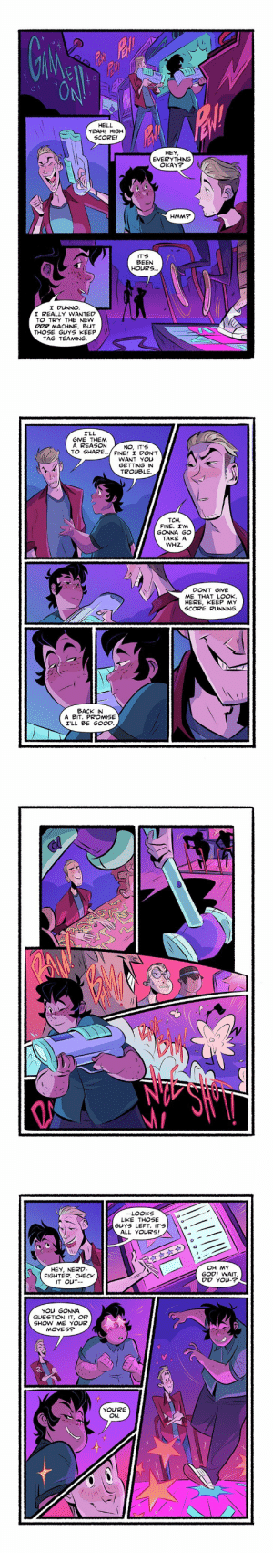 longexposurecomic:  ummm hello check out this AMAZING NEW GUEST COMIC BY @pichikui !!! i'm in love with these pages… the style and those COLORS? mitch and jonas look amazing and so EXPRESSIVE! please check out Gaby's site, twitter, and patreon if you get the chance!! thanks again for the beautiful pages, dude!! 😭😭 and i hope you guys love em as much as i do!! (as for chapter 10… start date will be announced later today on patreon, and tomorrow on my art blog and twitter!)  first page | tapastic | art tumblr | twitter  : Gi  Paty  O t  HELL  YEAH! HIGH  SCORE!  HEY,  EVERYTHING  OKAY?  HMM?  IT'S  BEEN  HOURS...  I DUNNO.  I REALLY WANTED  TO TRY THE NEW  DDR MACHINE, BUT  THOSE GUYS KEEP  TAG TEAMING   I'LL  GIVE THEM  A REASON  TO SHARE...FINE! I DON'T  NO, IT'S  WANT YOU  GETTING IN  TROUBLE  TCH  FINE. I'M  GONNA GO  TAKE A  WHIZ.  DON'T GIVE  ME THAT LOOK.  HERE, KEEP MY  SCORE RUNNING.  BACK IN  BIT. PROMISE  I'LL BE GOOD.   -LOOKS  LIKE THOSE  GUYS LEFT. IT'S  ALL YOURS!  OH MY  GOD! WAIT,  DIO YOU-?  HEY, NERD-  FIGHTER. CHECK  IT OUT  YOU GONNA  QUESTION IT, OR  SHOW ME YOUR  MOVES?  YOURE  ON. longexposurecomic:  ummm hello check out this AMAZING NEW GUEST COMIC BY @pichikui !!! i'm in love with these pages… the style and those COLORS? mitch and jonas look amazing and so EXPRESSIVE! please check out Gaby's site, twitter, and patreon if you get the chance!! thanks again for the beautiful pages, dude!! 😭😭 and i hope you guys love em as much as i do!! (as for chapter 10… start date will be announced later today on patreon, and tomorrow on my art blog and twitter!)  first page | tapastic | art tumblr | twitter