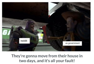 Reddit, House, and Government: GI  reddit  us government  They're gonna move from their house in  two days, and it's all your fault! counting the hours