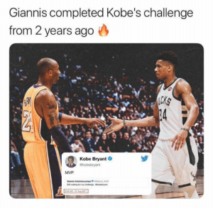 Kobe Bryant, Nba, and Kobe: Giannis completed Kobe's challenge  from 2 years ago  ICKS  34  Kobe Bryant  ekobebryant  MVP  Giannis Antetokounmpooannis Ande  S walting for my chalenge. @kobebryant  828 AM-27 Aug 2017 Giannis answered his calling 🙌