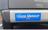 I'm with her: Giant Meteor  2016  JUST END IT ALREADY I'm with her