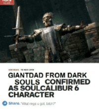 Dark Souls: GIANTDAD FROM DARK  SOULS CONFIRMED  AS SOULCALIBUR 6  CHARACTER  Share.Vinarnge ugot, eteir