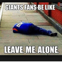 Be Like, Memes, and Nfl: GIANTS FANS BE LIKE  NFL ME MES  LEAVE ME ALONE On the real tho, stop asking me about my Giants... I miss the old man Tom Coughlin 😖