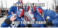 Giants fans be like...: GIANTS FANS BELLE  WAIT TILL NEXT YEAR!!!  tea  memes. Comm Giants fans be like...