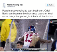 Beef, Beef, and Nfl: Giants Kicking Net  Follow  @NYKicknet  People always trying to start beef smh. Odell  Beckham been my brother since day one. Yeah  some things happened, but that's all behind us.  NYG 15 G  GB 23  4th 2:54 25 SNE