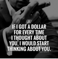 Show me the money... .,.,.,.,.,.,.,.,.,.,.,. @timkarsliyev .: GID  IFI GOTA DOLLAR  FOR EVERY TIME  I THOUGHT ABOUT  YOU, I WOULD START  THINKING ABOUTYOU  Instagram: @DailyDose Show me the money... .,.,.,.,.,.,.,.,.,.,.,. @timkarsliyev .