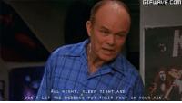 Red Forman 😂: GIFLUUAWE.COM  GIFu AVE.COM  ALL RIGHT  SLEEP TIGHT, AND  DON  LET THE BEDBUG S PUT THEIR FooT IN YOUR ASS Red Forman 😂