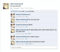 hetalianobasuke:I felt like that song is something Prussia would use to his advantage: Gilbert Beilschmidt  My anaconda dont  Like Comment August 23 at 09:54am  Alfred F Jones and 2 others like this.  Roderich Edelstein no  10 minutes ago Like  Gilbert Beilschmidt My anaconda dont  9 minutes ago Like  a  Roderich Edelstein plEASE  8 minutes ago Like  Gilbert Beilschmidt MY ANACONDA DONT WANT NONE UNLESS YOU  GOT BUNS HUN  7 minutes ago . Like。 9  Roderich Edelstein I'm calling Hungary  6 minutes ago Like  Gilbert Beilschmidt WAIT PLEASE NO IM SORRY  5 minutes ago Unlike r3 14  Write a comment... hetalianobasuke:I felt like that song is something Prussia would use to his advantage